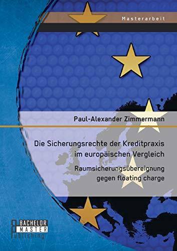 Die Sicherungsrechte der Kreditpraxis im europäischen Vergleich: Raumsicherungsübereignung gegen floating charge