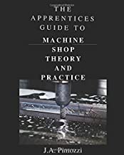 The Apprentices Guide To Machine Shop Theory and Practice (The Apprentice Series)