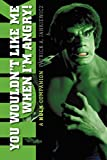 You Wouldn't Like Me When I'm Angry: A Hulk Companion