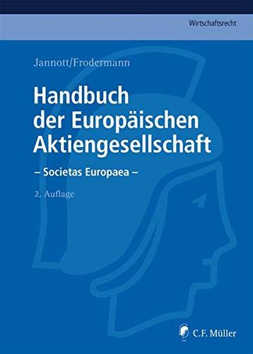 Handbuch der Europäischen Aktiengesellschaft - Societas Europaea: Eine umfassende und detaillierte Darstellung für die Praxis unter Berücksichtigung ... EU und des EWR (C.F. Müller Wirtschaftsrecht)