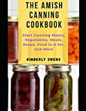 The Amish Canning CookBook: Start Canning Meats, Vegetables, Meals, Soups, Food in a Jar, and More