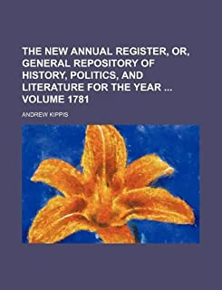 The New Annual Register, Or, General Repository of History, Politics, and Literature for the Year Volume 1781