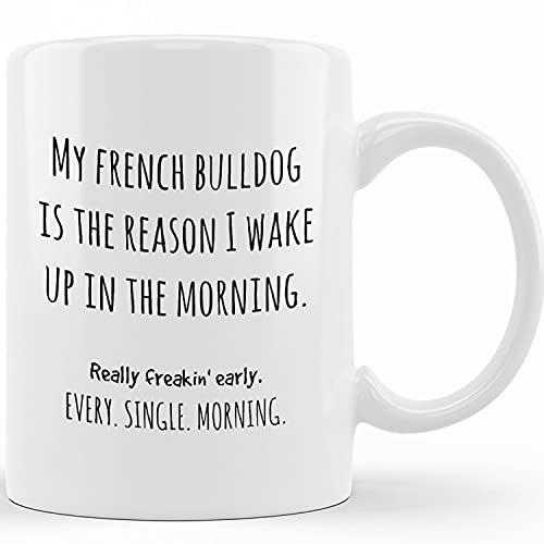 French Bulldog Mug, My French Bulldog Is The Reason I Wake Up In The Morning, French Bulldog Mom Or Dad Gift, French Bulldog Themed Gifts, Funny Coffee Mug For Father's Day For Dad Mug, Birthday Pres