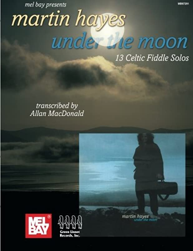 咳永久絶妙Martin Hayes Under the Moon: 13 Celtic Fiddle Solos (Mel Bay Presents)