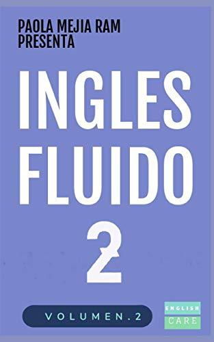 INGLÉS FLUIDO 2: EL MAS EXITOSO CURSO DE INGLES Lecciones BÁSICAS, intermedias de GRAMATICA, vocabulario y frases fáciles (Ingles Fluido)