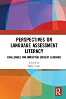 Perspectives on Language Assessment Literacy: Challenges for Improved Student Learning