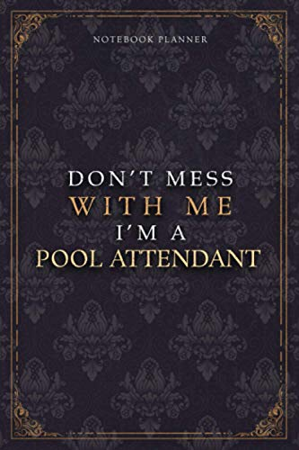 Notebook Planner Don't Mess With Me I'm A Pool Attendant Luxury Job Title Working Cover: Teacher, Diary, Pocket, 120 Pages, 5.24 x 22.86 cm, A5, Work List, Budget Tracker, 6x9 inch, Budget Tracker