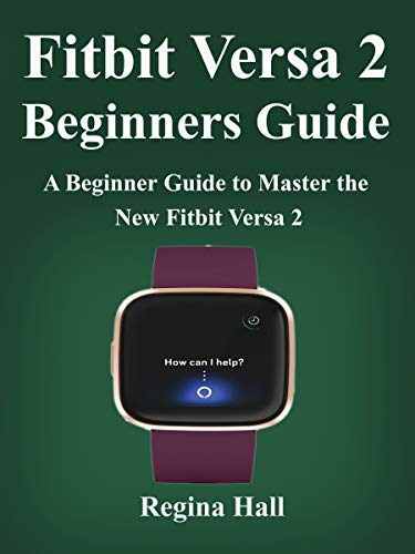 Fitbit Versa 2 Beginners Guide A Beginner Guide To Master The New Fitbit English Edition Ebook Hall Regina Amazon De Kindle Shop