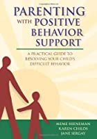 Parenting with Positive Behavior Support: A Practical Guide to Resolving Your Child's Difficult Behavior by Meme Hieneman Ph.D. Karen Childs M.A. Jane Sergay M.Ed.(2006-08-14)