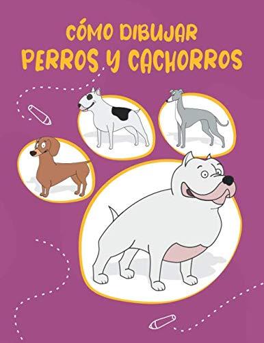 Cómo Dibujar Perros y Cachorros: Paso a paso Dibuja perros y cachorros lindos y divertidos. Libro para dibujar y colorear para niños y principiantes, cubierta morada con perros