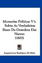 Memorias Politicas V1: Sobre as Verdadeiras Bases Da Grandeza Das Nacoes (1803)