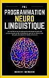 PNL: Programmation Neuro Linguistique - Les meilleures techniques pratiques de Psychologie, de...