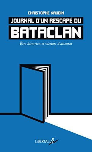 Journal d'un rescapé du Bataclan: Être historien et victime d'attentat (French Edition)