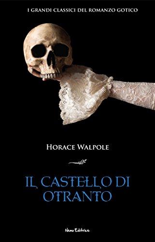 Il castello di Otranto. I grandi classici del romanzo gotico (I Capolavori della Letteratura Europea Vol. 2)