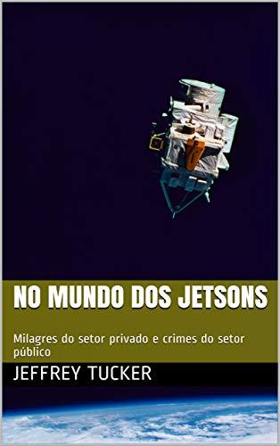 No mundo dos Jetsons: Milagres do setor privado e crimes do setor público