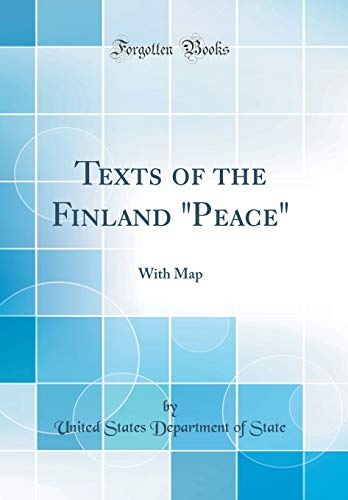 """Texts of the Finland """"Peace"""": With Map (Classic Reprint)"""