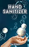 HAND SANITIZER: A guide to find Ingredients for Refreshing and smoothing Hand Sanitizers, Disinfectant Wipes and new Antibacterial recipes to protect your family