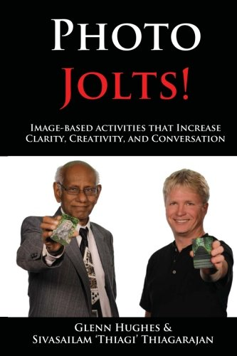 Photo Jolts!: Image-based Activities that Increase Clarity, Creativity, and Conversation