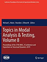 Topics in Modal Analysis & Testing, Volume 8: Proceedings of the 37th IMAC, A Conference and Exposition on Structural Dynamics 2019 (Conference Proceedings of the Society for Experimental Mechanics Series)