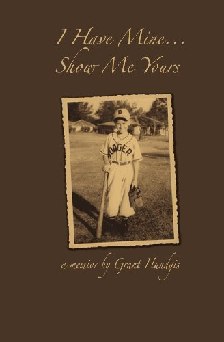 Book: I Have Mine...Show Me Yours - A Memoir by Grant M. Handgis