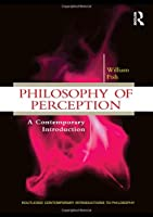 Philosophy of Perception: A Contemporary Introduction (Routledge Contemporary Introductions to Philosophy)