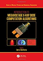 Introduction to Megavoltage X-Ray Dose Computation Algorithms (Series in Medical Physics and Biomedical Engineering)