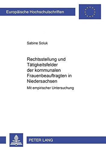 Rechtsstellung und Tätigkeitsfelder der kommunalen Frauenbeauftragten in Niedersachsen: Mit empirischer Untersuchung (Europäische Hochschulschriften ... / Series 2: Law / Série 2: Droit, Band 3069)