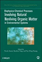 Biophysico-Chemical Processes Involving Natural Nonliving Organic Matter in Environmental Systems (Wiley Series Sponsored by IUPAC in Biophysico-Chemical Processes in Environmental Systems)