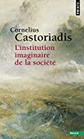 L'institution . imaginaire de la societe