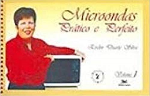 Micro-ondas prático e perfeito: vol. I