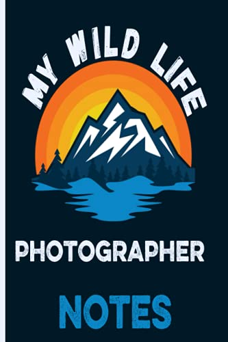My Wild Life Photographer Notes: Mountains Vintage Sunset Themed cover art gift for Photographer for writing, diary or work, school and college, ... outdoors, hiking, camping, wild nature lovers