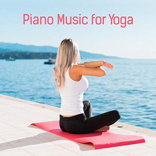 Piano Music for Yoga – Relaxing Instrumental for Mindfulness Meditation, Calm Body and Mind, Concentration