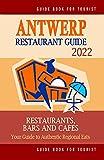 Antwerp Restaurant Guide 2022: Your Guide to Authentic Regional Eats in Antwerp, Belgium (Restaurant Guide 2022)