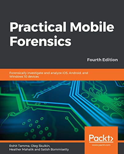 Practical Mobile Forensics: Forensically investigate and analyze iOS, Android, and Windows 10 devices, 4th Edition (English Edition)
