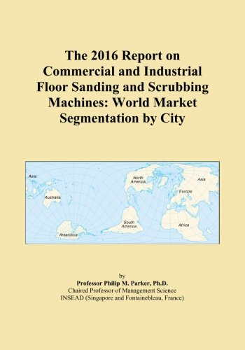 The 2016 Report on Commercial and Industrial Floor Sanding and Scrubbing...