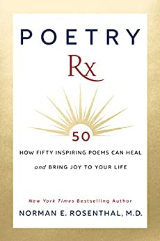 Poetry Rx: How 50 Inspiring Poems Can Heal and Bring Joy To Your Life by [Norman E. Rosenthal M.D.]