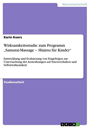 """Wirksamkeitsstudie zum Programm """"Samurai-Massage – Shiatsu für Kinder"""": Entwicklung und Evaluierung von Fragebögen zur Untersuchung der Auswirkungen auf Stressverhalten und Selbstwirksamkeit"""
