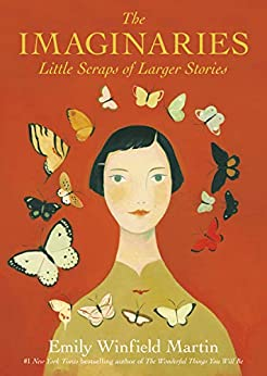 The Imaginaries: Little Scraps of Larger Stories by [Emily Winfield Martin]