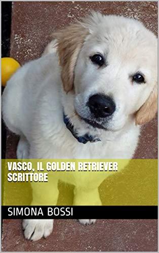 Vasco, il Golden Retriever scrittore (Le favole del Bosco degli Angeli Vol. 5)