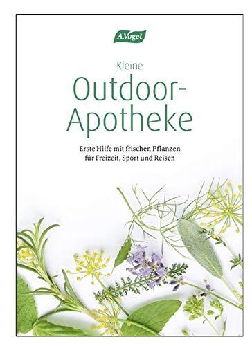 Kleine Outdoor-Apotheke: Erste Hilfe mit frischen Pflanzen für Freizeit, Sport und Reisen