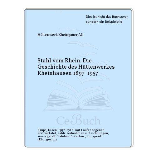 Stahl vom Rhein. Die Geschichte des Hüttenwerkes Rheinhausen 1897-1957