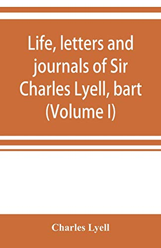 Life, letters and journals of Sir Charles Lyell, bart (Volume I)