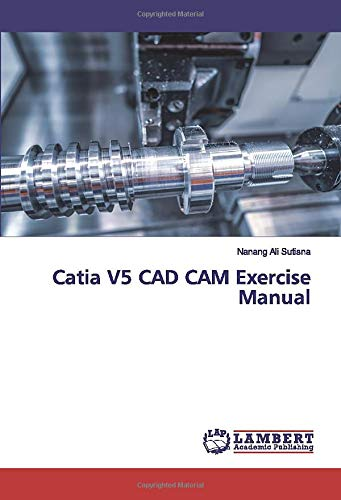 Compare Textbook Prices for Catia V5 CAD CAM Exercise Manual  ISBN 9786200093929 by Sutisna, Nanang Ali