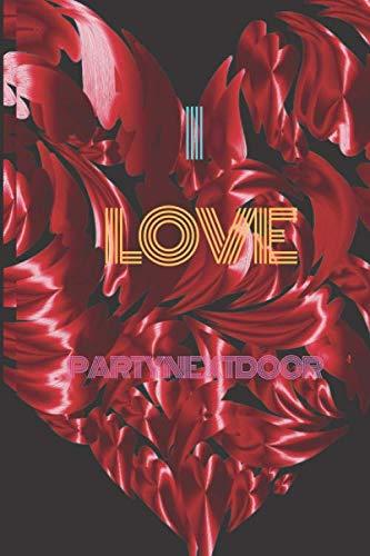 I Love  PARTYNEXTDOOR   : Composition Journal I Love Celebrity Gift for Fans: celebrities Lover Notebook Gift for Men, Women, Boys & Girls Keep Track