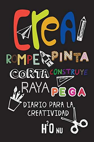 Crea Rompe Pinta Corta Construye Raya Pega: Deja volar tu creatividad y destroza este diario utilizando toda tu imaginación-Nuevos retos-Rompe este diario en cualquier sitio, creatividad, arte, Craft