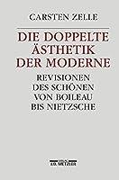 Die doppelte Aesthetik der Moderne: Revisionen des Schoenen von Boileau bis Nietzsche