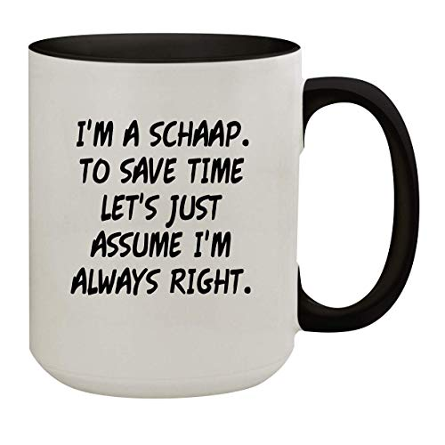 I'm A Schaap. To Save Time Let's Just Assume I'm Always Right. - 15oz Colored Inner & Handle Ceramic Coffee Mug, Black