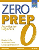 Zero Prep Activities for Beginners: Ready-To-Go Activities for the Language Classroom