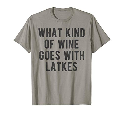 What Kind of Wine Goes with Latkes Funny Hanukkah Gift Meme T-Shirt