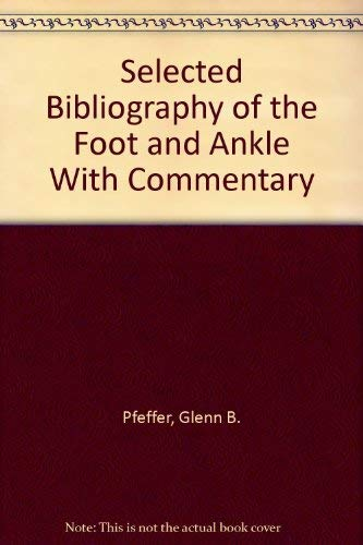 Selected Bibliography of the Foot and Ankle with Commentary